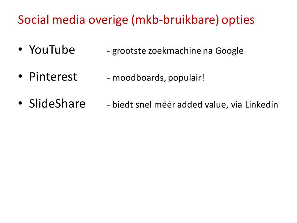 Social media overige (mkb-bruikbare) opties • YouTube - grootste zoekmachine na Google • Pinterest - moodboards, populair! • SlideShare - biedt snel m