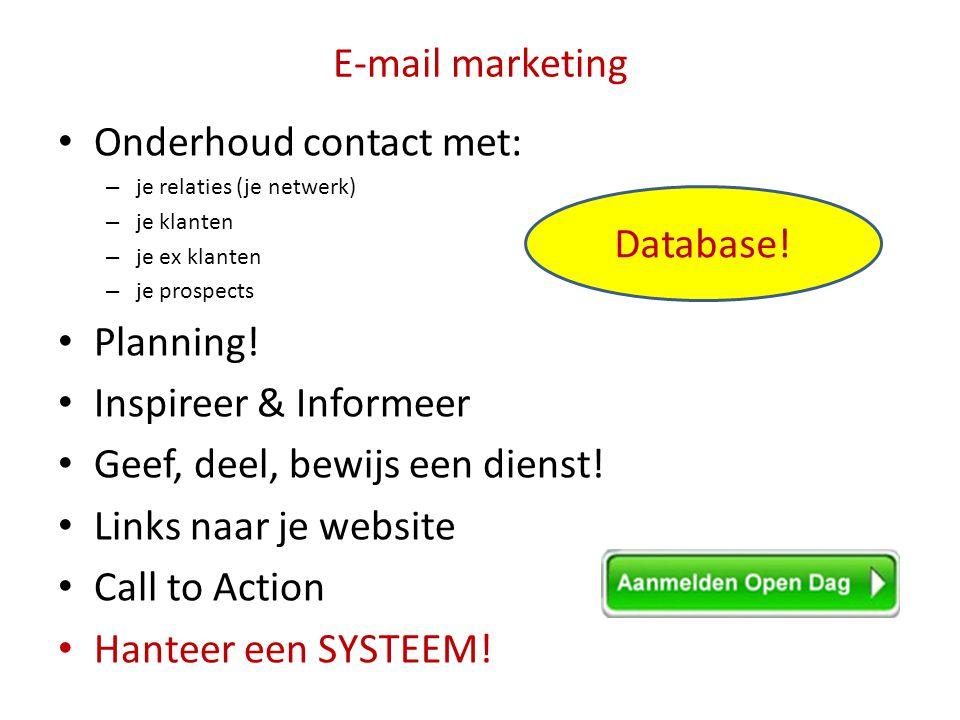 E-mail marketing • Onderhoud contact met: – je relaties (je netwerk) – je klanten – je ex klanten – je prospects • Planning! • Inspireer & Informeer •
