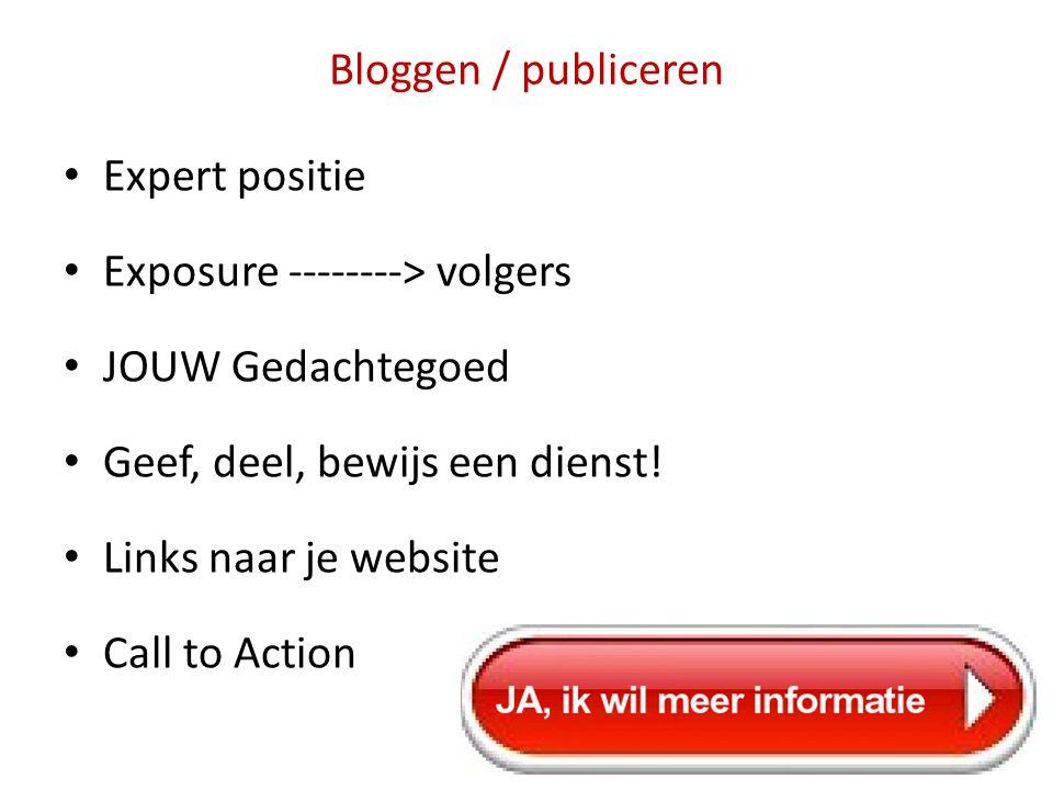 Bloggen / publiceren • Expert positie • Exposure --------> volgers • JOUW Gedachtegoed • Geef, deel, bewijs een dienst! • Links naar je website • Call