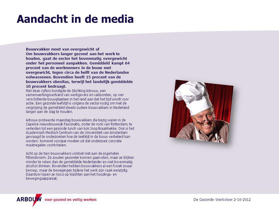 voor gezond en veilig werken Aandacht in de media De Gezonde Werkvloer 2-10-2012 Bouwvakker moet van overgewicht af Om bouwvakkers langer gezond aan het werk te houden, gaat de sector het bovenmatig overgewicht onder het personeel aanpakken.