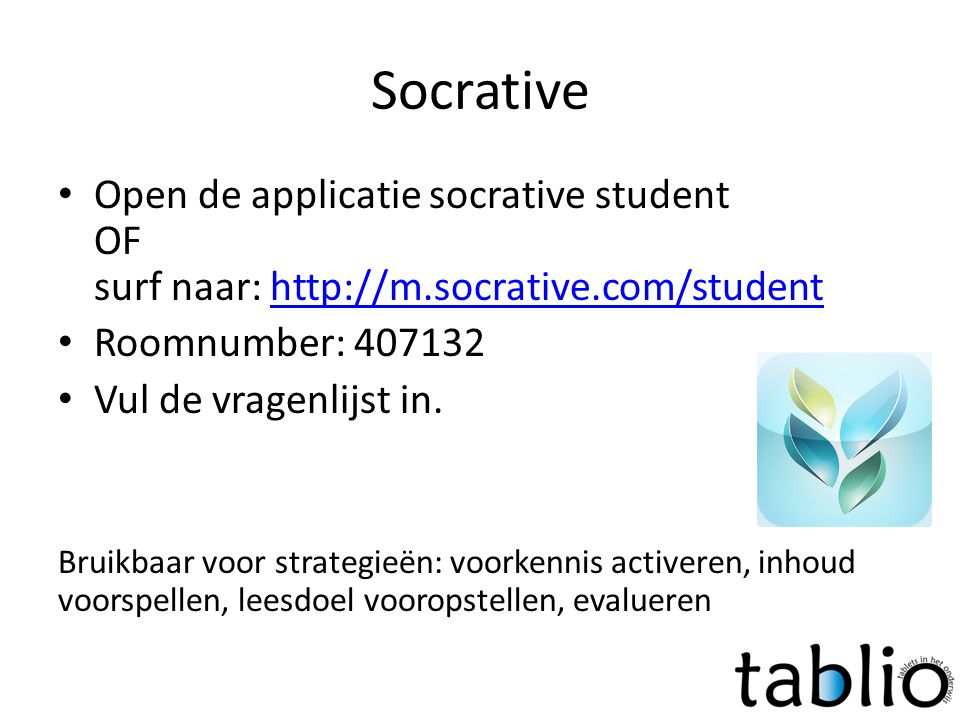 Socrative • Open de applicatie socrative student OF surf naar: http://m.socrative.com/studenthttp://m.socrative.com/student • Roomnumber: 407132 • Vul de vragenlijst in.