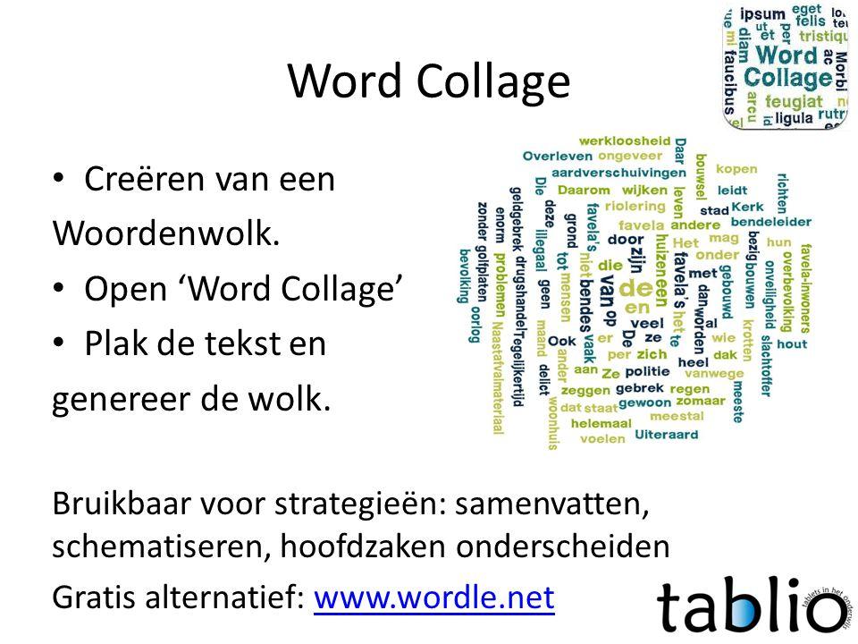 Word Collage • Creëren van een Woordenwolk. • Open 'Word Collage' • Plak de tekst en genereer de wolk. Bruikbaar voor strategieën: samenvatten, schema