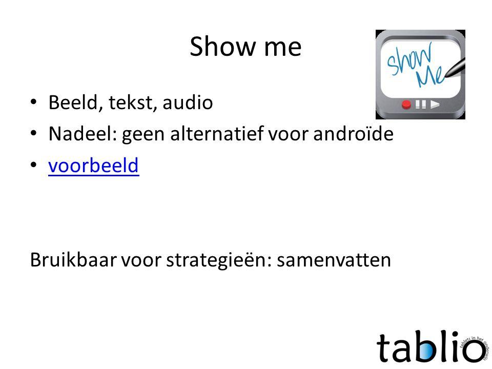 Show me • Beeld, tekst, audio • Nadeel: geen alternatief voor androïde • voorbeeld voorbeeld Bruikbaar voor strategieën: samenvatten
