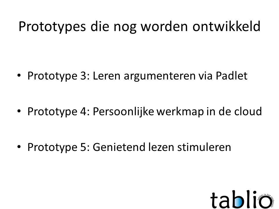 Prototypes die nog worden ontwikkeld • Prototype 3: Leren argumenteren via Padlet • Prototype 4: Persoonlijke werkmap in de cloud • Prototype 5: Genietend lezen stimuleren