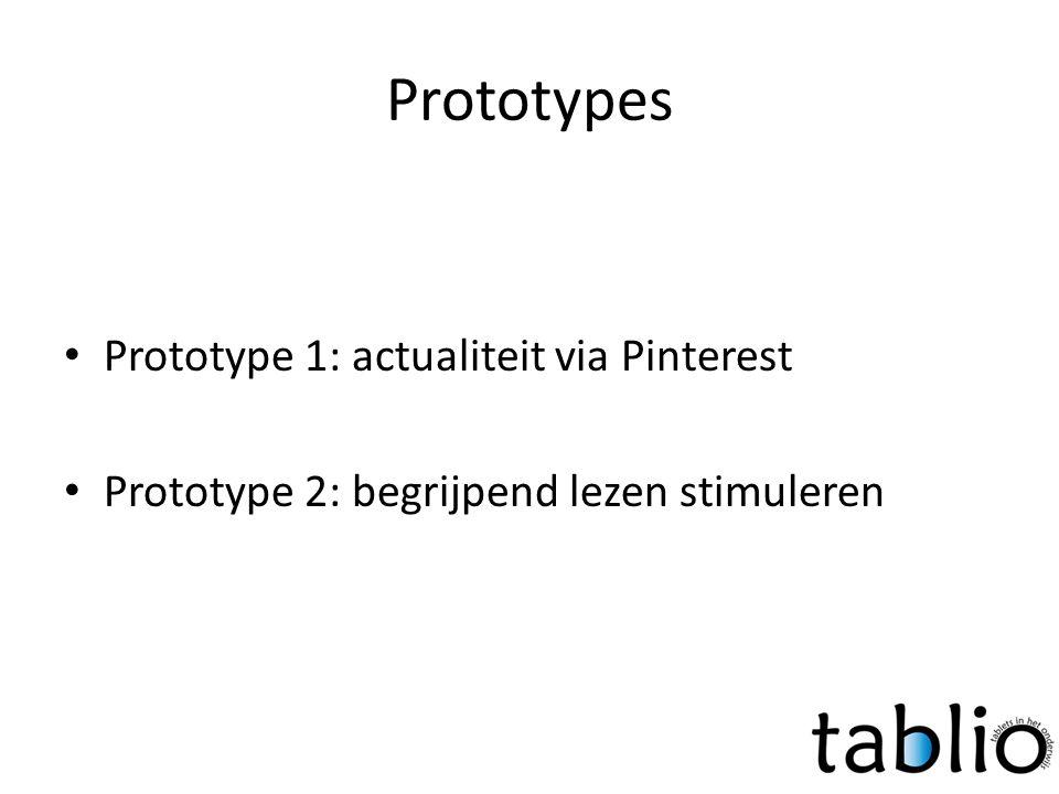 Prototypes • Prototype 1: actualiteit via Pinterest • Prototype 2: begrijpend lezen stimuleren