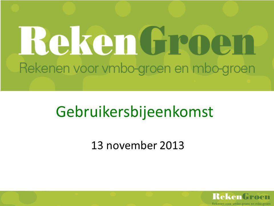 RekenGroen Rekenen voor vmbo-groen en mbo-groen RekenGroen Gebruikersbijeenkomst 13 november 2013