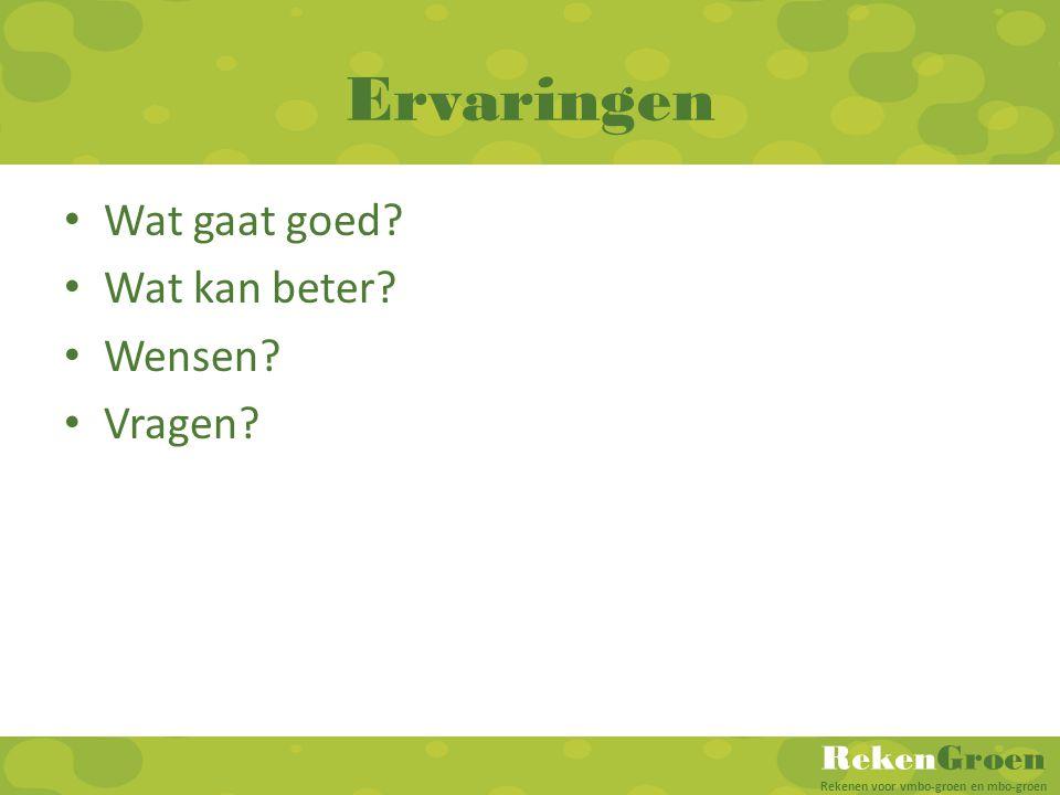 RekenGroen Rekenen voor vmbo-groen en mbo-groen Ervaringen • Wat gaat goed? • Wat kan beter? • Wensen? • Vragen?