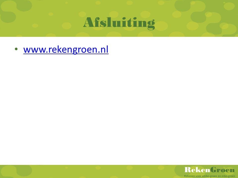 RekenGroen Rekenen voor vmbo-groen en mbo-groen Afsluiting • www.rekengroen.nl www.rekengroen.nl