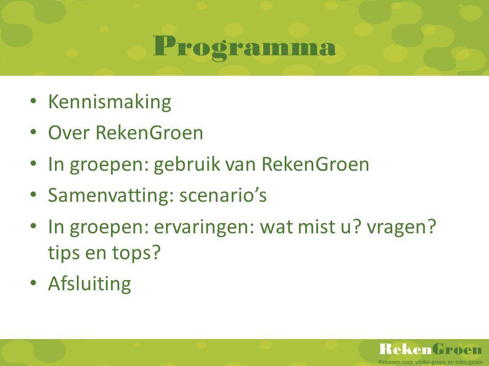 RekenGroen Rekenen voor vmbo-groen en mbo-groen Programma • Kennismaking • Over RekenGroen • In groepen: gebruik van RekenGroen • Samenvatting: scenar