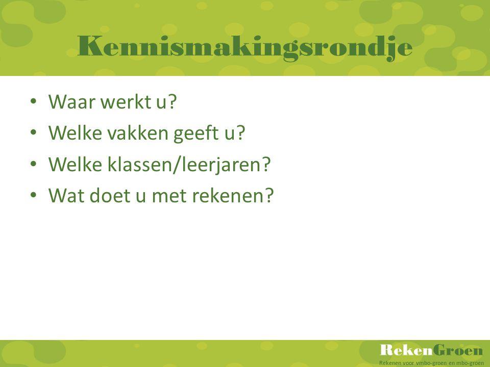 RekenGroen Rekenen voor vmbo-groen en mbo-groen Kennismakingsrondje • Waar werkt u? • Welke vakken geeft u? • Welke klassen/leerjaren? • Wat doet u me