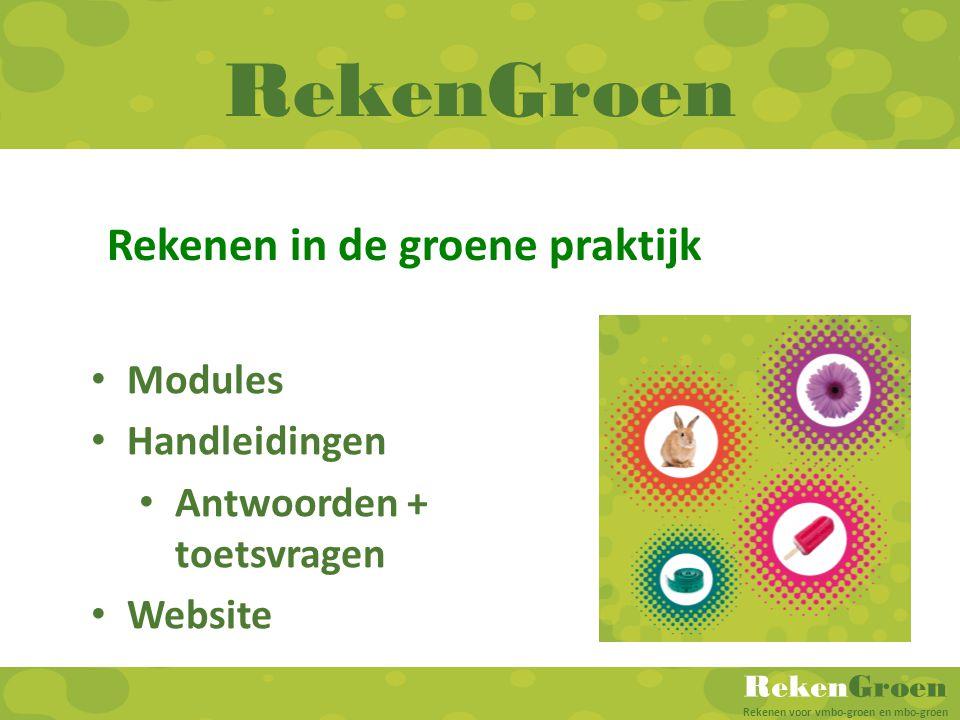 RekenGroen Rekenen voor vmbo-groen en mbo-groen RekenGroen • Modules • Handleidingen • Antwoorden + toetsvragen • Website Rekenen in de groene praktij