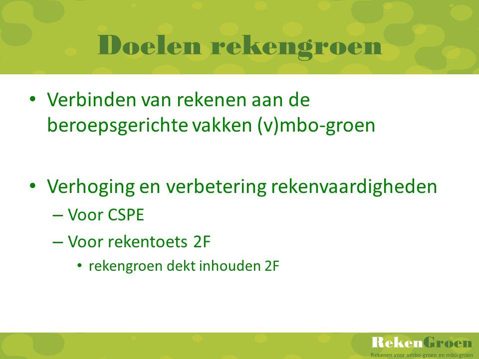 RekenGroen Rekenen voor vmbo-groen en mbo-groen Doelen rekengroen • Verbinden van rekenen aan de beroepsgerichte vakken (v)mbo-groen • Verhoging en ve