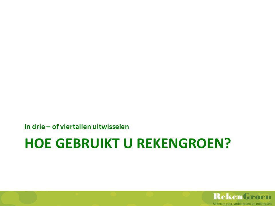 RekenGroen Rekenen voor vmbo-groen en mbo-groen HOE GEBRUIKT U REKENGROEN? In drie – of viertallen uitwisselen