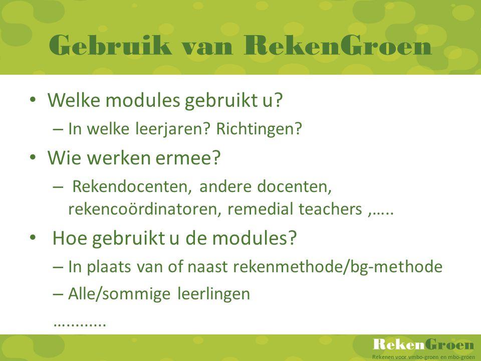 RekenGroen Rekenen voor vmbo-groen en mbo-groen Gebruik van RekenGroen • Welke modules gebruikt u? – In welke leerjaren? Richtingen? • Wie werken erme