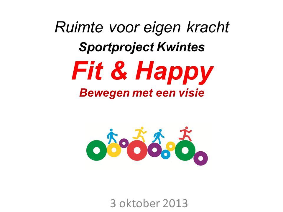 Ruimte voor eigen kracht Sportproject Kwintes Fit & Happy Bewegen met een visie 3 oktober 2013