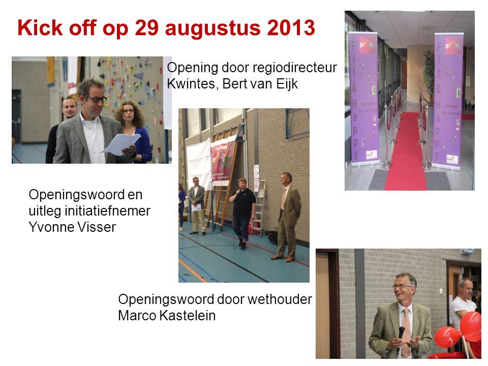 Kick off op 29 augustus 2013 Opening door regiodirecteur Kwintes, Bert van Eijk Openingswoord en uitleg initiatiefnemer Yvonne Visser Openingswoord do