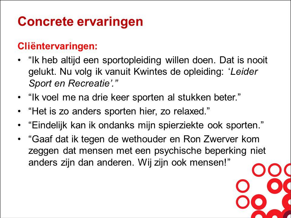Concrete ervaringen Vanuit projectgroep: •Ook vrijwilligers die niet van sport houden, maar wel graag iets willen betekenen.