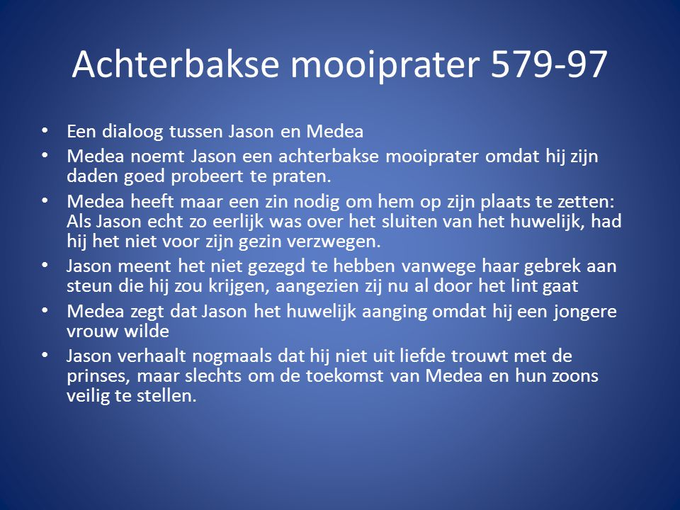 Achterbakse mooiprater 579-97 • Een dialoog tussen Jason en Medea • Medea noemt Jason een achterbakse mooiprater omdat hij zijn daden goed probeert te