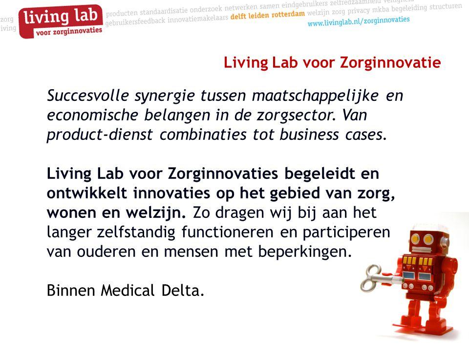 Living Lab voor Zorginnovatie Succesvolle synergie tussen maatschappelijke en economische belangen in de zorgsector.