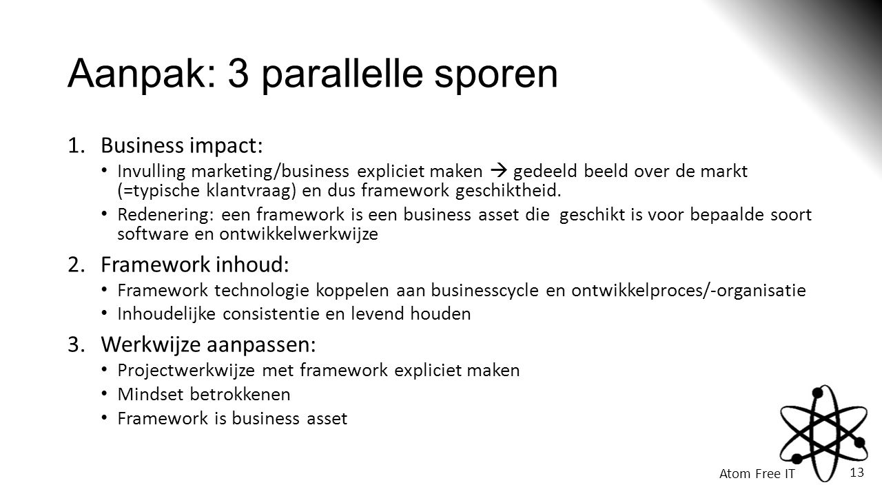 Atom Free IT 13 Aanpak: 3 parallelle sporen 1.Business impact: • Invulling marketing/business expliciet maken  gedeeld beeld over de markt (=typische klantvraag) en dus framework geschiktheid.