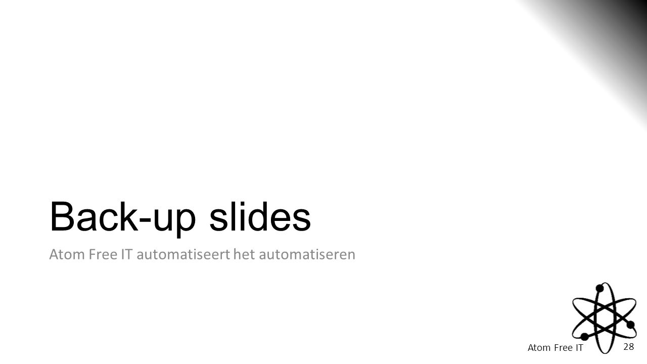 Atom Free IT 28 Back-up slides Atom Free IT automatiseert het automatiseren