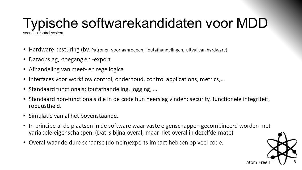Atom Free IT 8 Typische softwarekandidaten voor MDD voor een control system • Hardware besturing (bv.