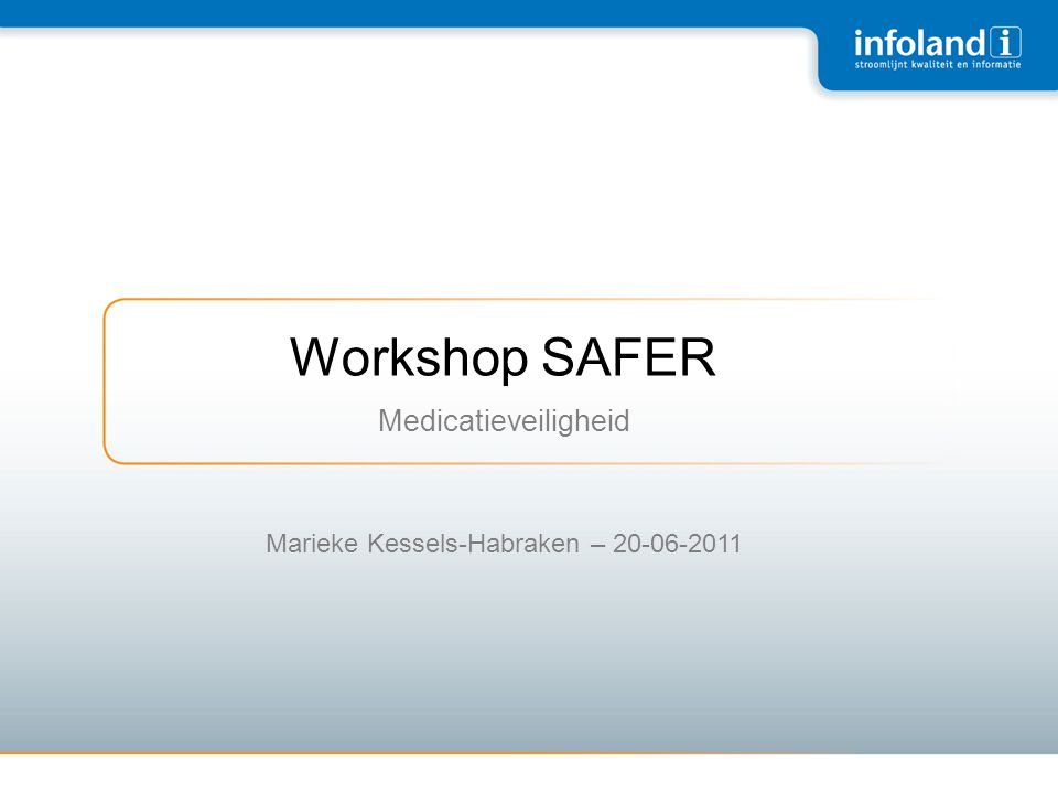 Workshop SAFER Medicatieveiligheid Marieke Kessels-Habraken – 20-06-2011