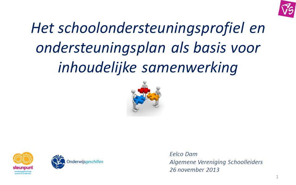 Het schoolondersteuningsprofiel en ondersteuningsplan als basis voor inhoudelijke samenwerking Eelco Dam Algemene Vereniging Schoolleiders 26 november 2013 1