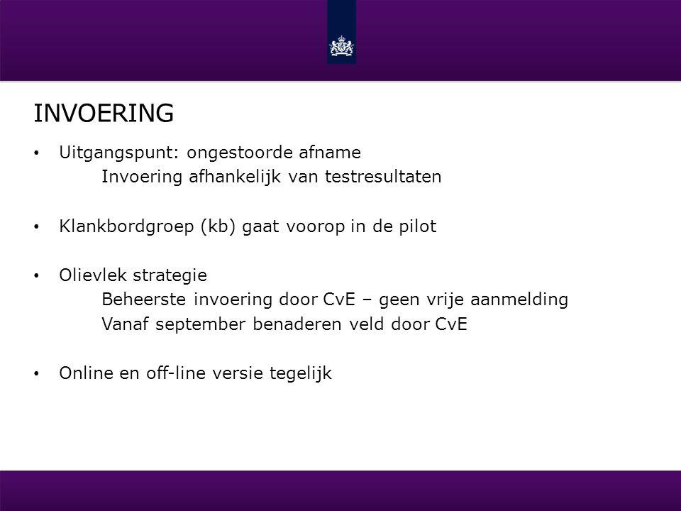 INVOERING • Uitgangspunt: ongestoorde afname Invoering afhankelijk van testresultaten • Klankbordgroep (kb) gaat voorop in de pilot • Olievlek strateg