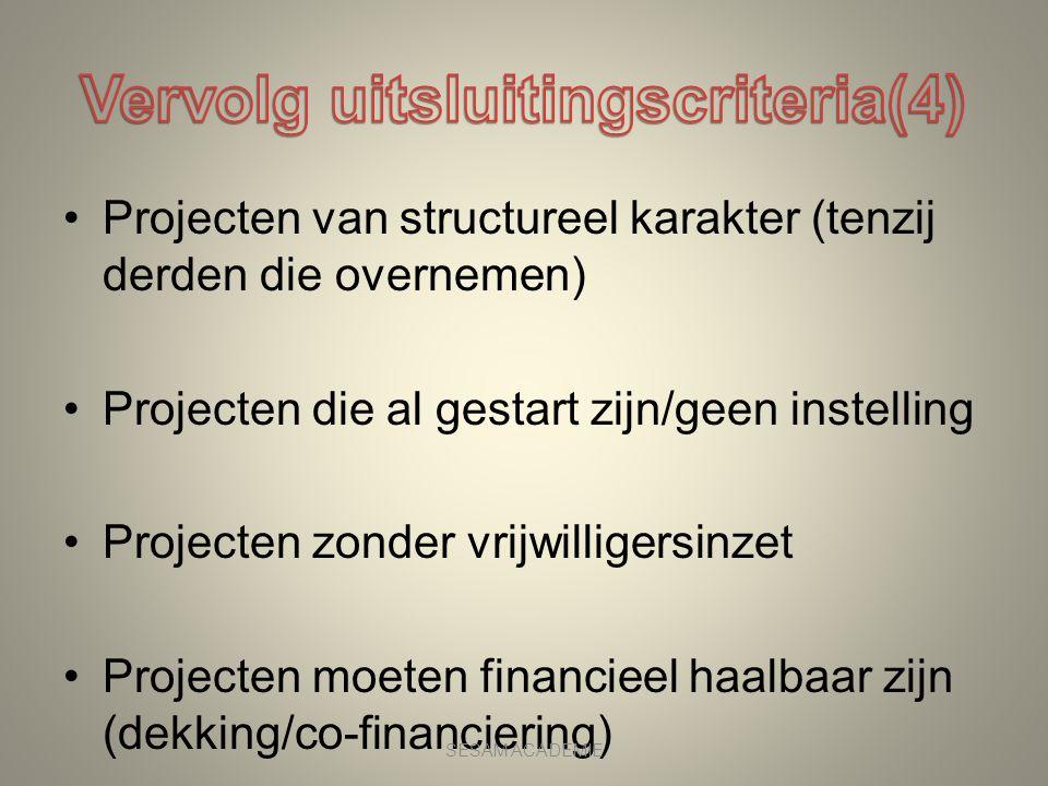 •Projecten van structureel karakter (tenzij derden die overnemen) •Projecten die al gestart zijn/geen instelling •Projecten zonder vrijwilligersinzet