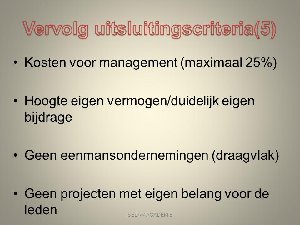 •Kosten voor management (maximaal 25%) •Hoogte eigen vermogen/duidelijk eigen bijdrage •Geen eenmansondernemingen (draagvlak) •Geen projecten met eige