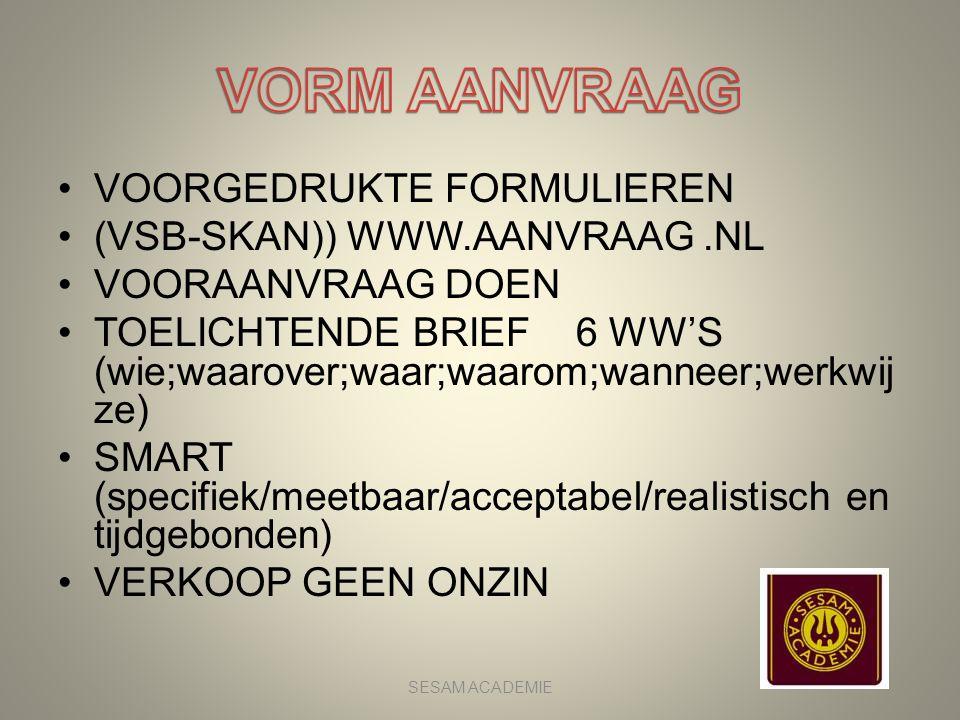 •VOORGEDRUKTE FORMULIEREN •(VSB-SKAN)) WWW.AANVRAAG.NL •VOORAANVRAAG DOEN •TOELICHTENDE BRIEF 6 WW'S (wie;waarover;waar;waarom;wanneer;werkwij ze) •SM