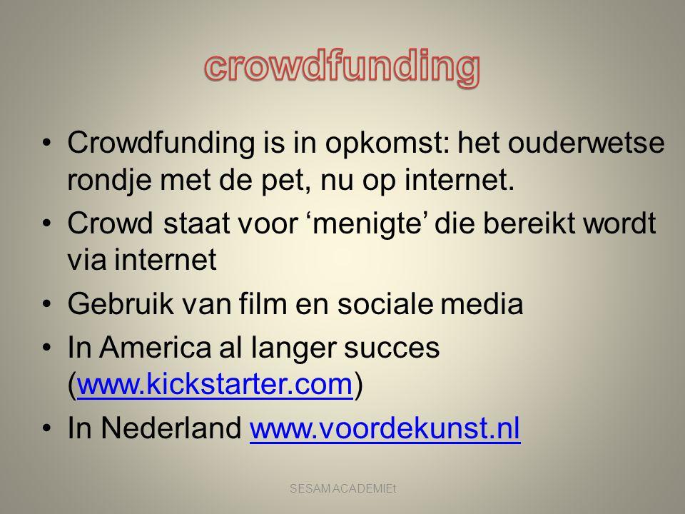 •Crowdfunding is in opkomst: het ouderwetse rondje met de pet, nu op internet. •Crowd staat voor 'menigte' die bereikt wordt via internet •Gebruik van