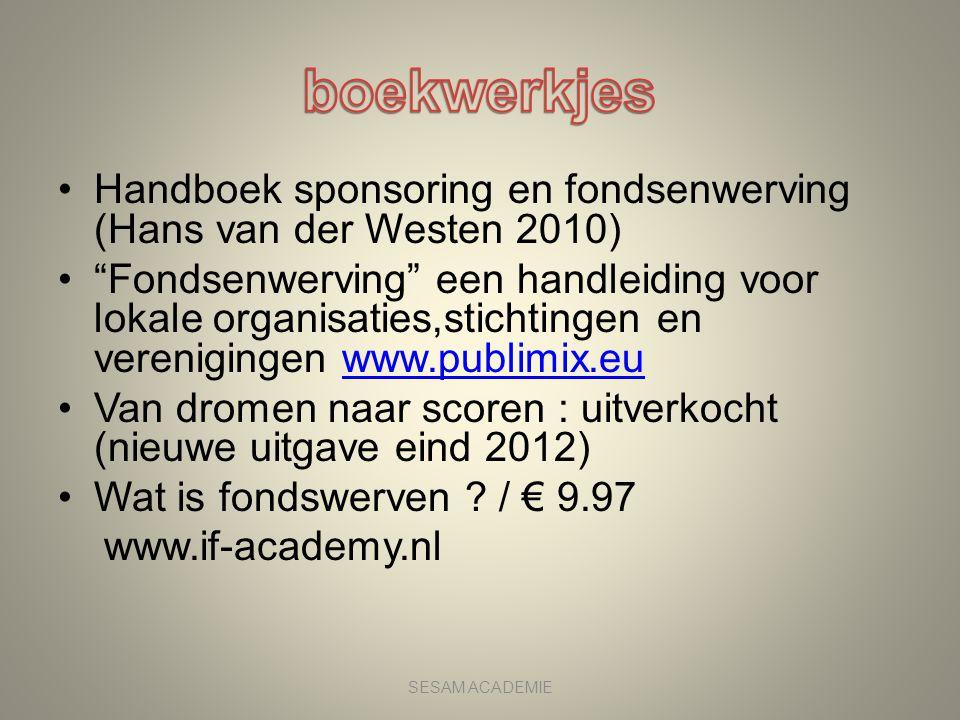 """•Handboek sponsoring en fondsenwerving (Hans van der Westen 2010) •""""Fondsenwerving"""" een handleiding voor lokale organisaties,stichtingen en vereniging"""