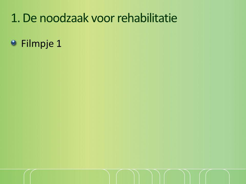 1. De noodzaak voor rehabilitatie Filmpje 1