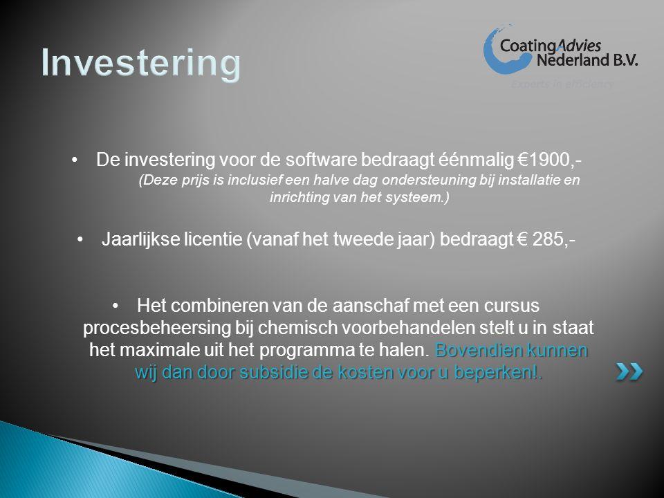 Investering •De investering voor de software bedraagt éénmalig €1900,- (Deze prijs is inclusief een halve dag ondersteuning bij installatie en inricht