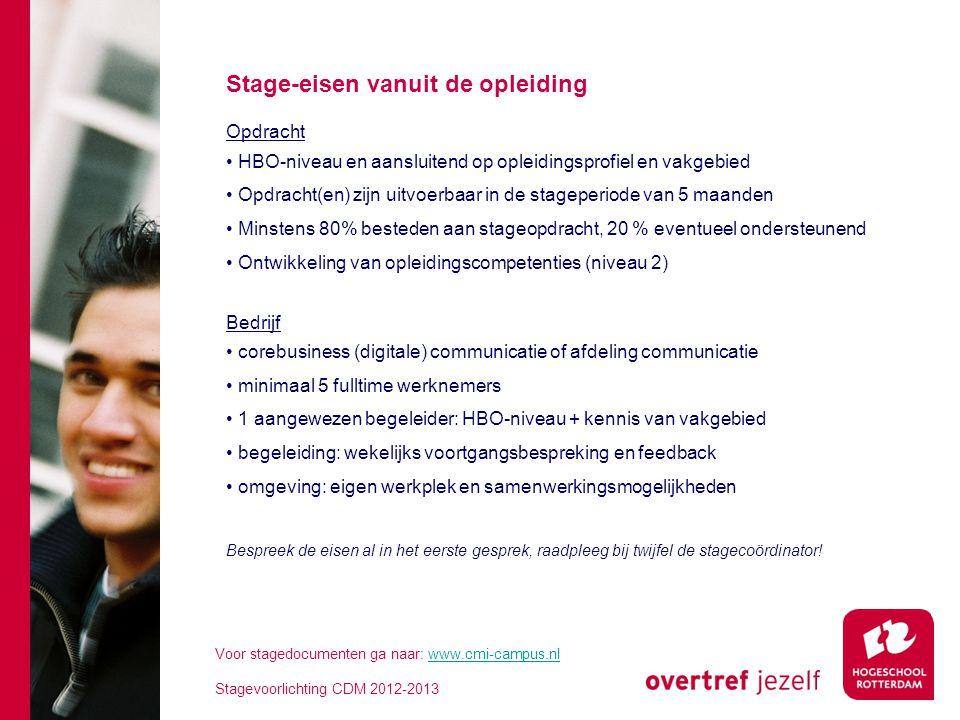 Stage-eisen vanuit de opleiding Opdracht • HBO-niveau en aansluitend op opleidingsprofiel en vakgebied • Opdracht(en) zijn uitvoerbaar in de stageperi