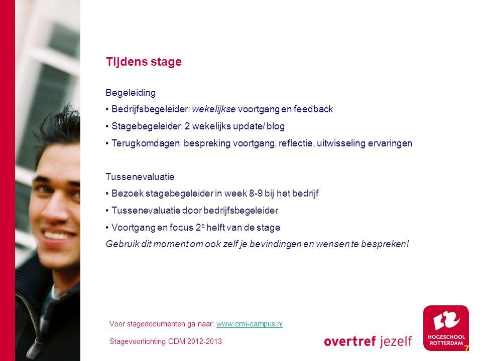 7 Tijdens stage Begeleiding • Bedrijfsbegeleider: wekelijkse voortgang en feedback • Stagebegeleider: 2 wekelijks update/ blog • Terugkomdagen: bespre