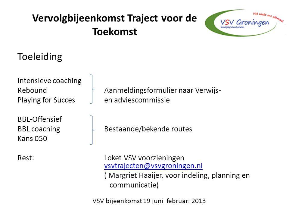 Vervolgbijeenkomst Traject voor de Toekomst Toeleiding Intensieve coaching ReboundAanmeldingsformulier naar Verwijs- Playing for Succesen adviescommis