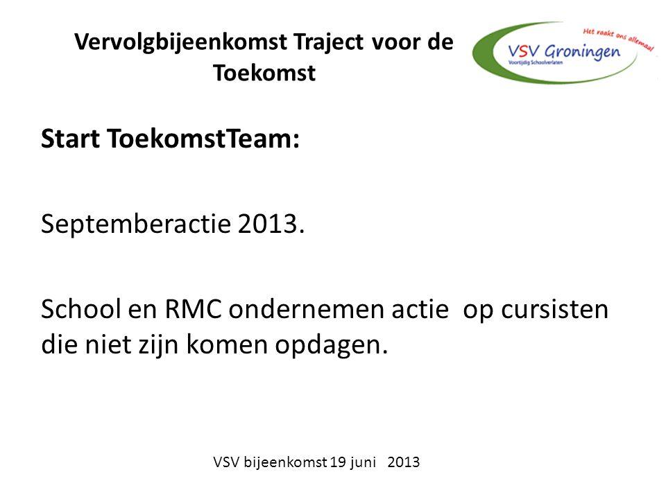 Vervolgbijeenkomst Traject voor de Toekomst Start ToekomstTeam: Septemberactie 2013.