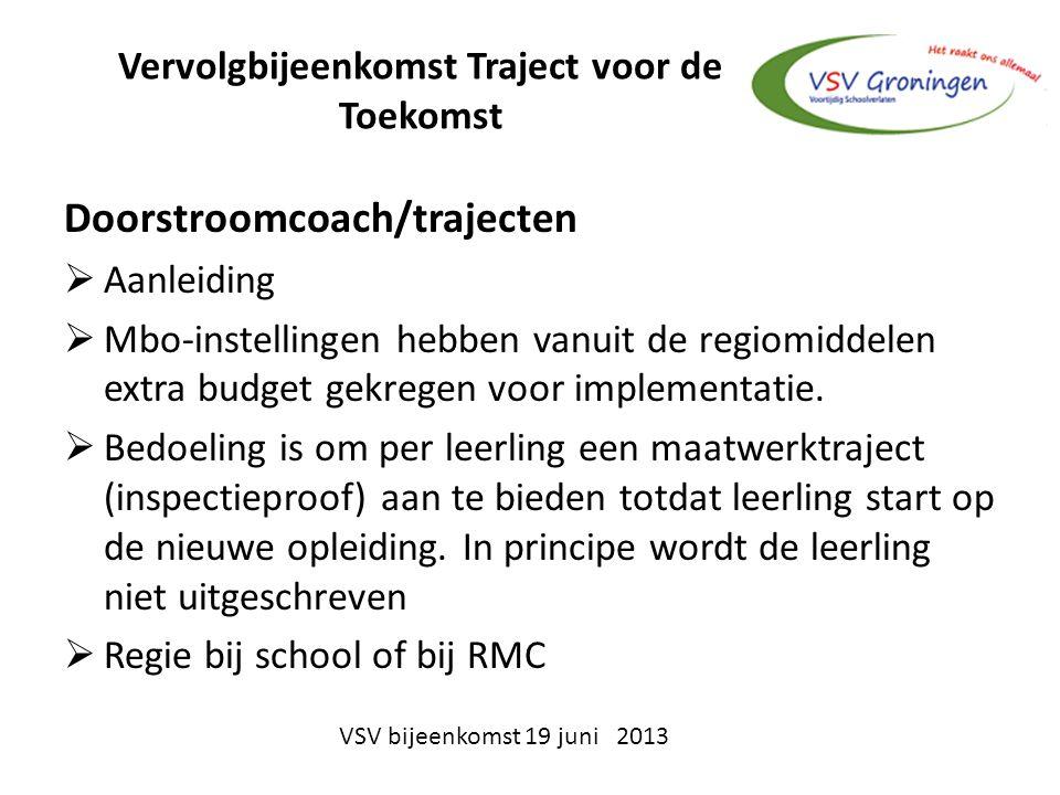 Vervolgbijeenkomst Traject voor de Toekomst Doorstroomcoach/trajecten  Aanleiding  Mbo-instellingen hebben vanuit de regiomiddelen extra budget gekregen voor implementatie.