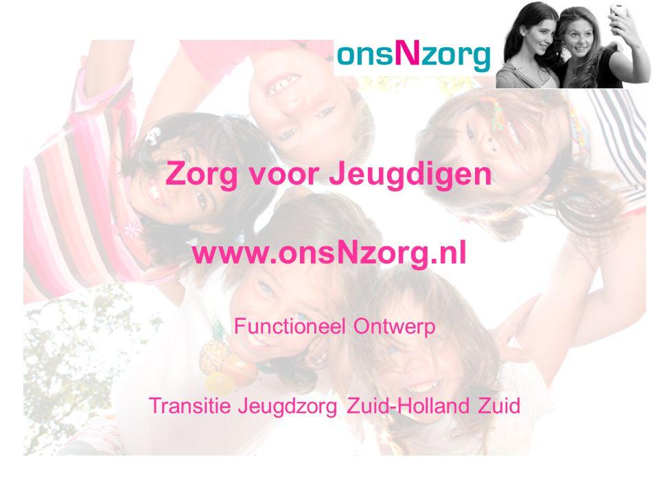 Functioneel Ontwerp Transitie Jeugdzorg Zuid-Holland Zuid Zorg voor Jeugdigen www.onsNzorg.nl