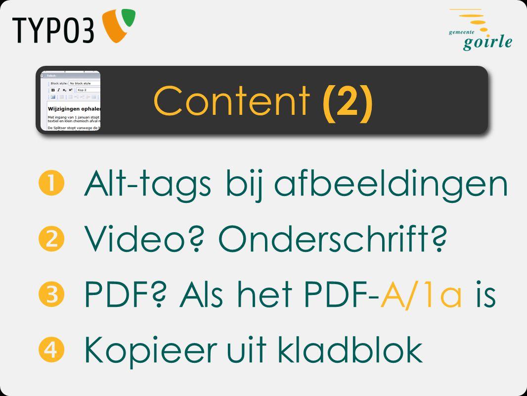 Alt-tags bij afbeeldingen  Video? Onderschrift?  PDF? Als het PDF-A/1a is  Kopieer uit kladblok Content (2)