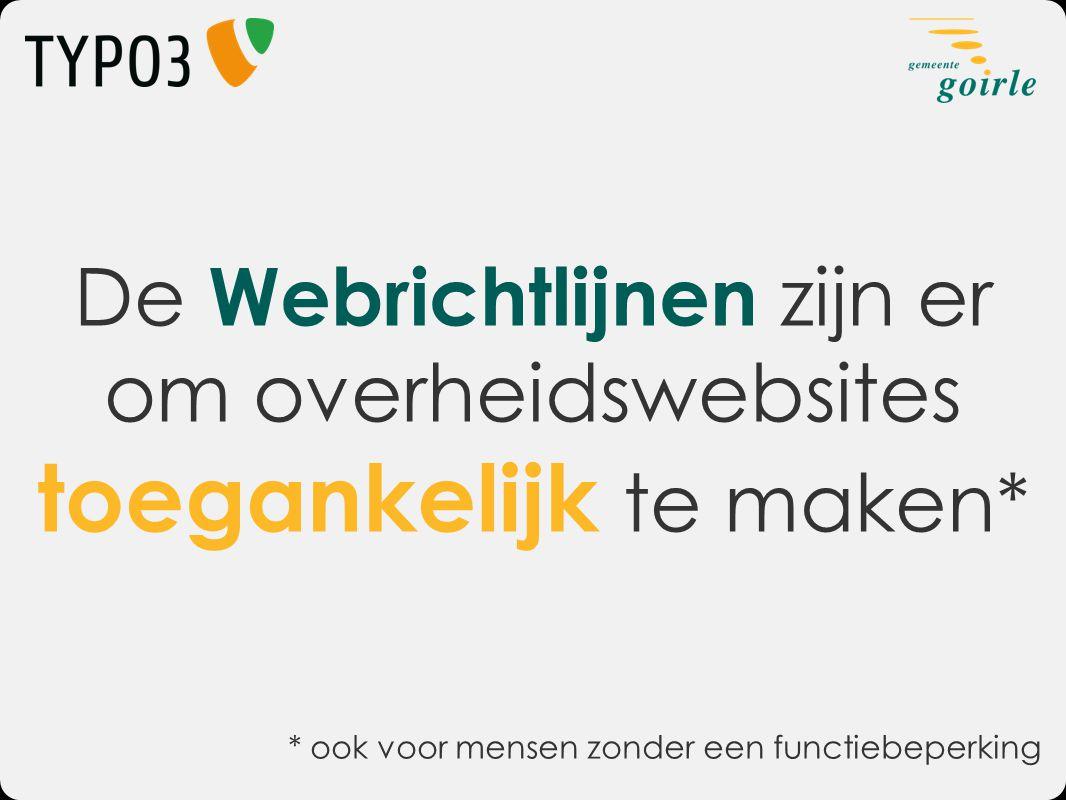 De Webrichtlijnen zijn er om overheidswebsites toegankelijk te maken* * ook voor mensen zonder een functiebeperking