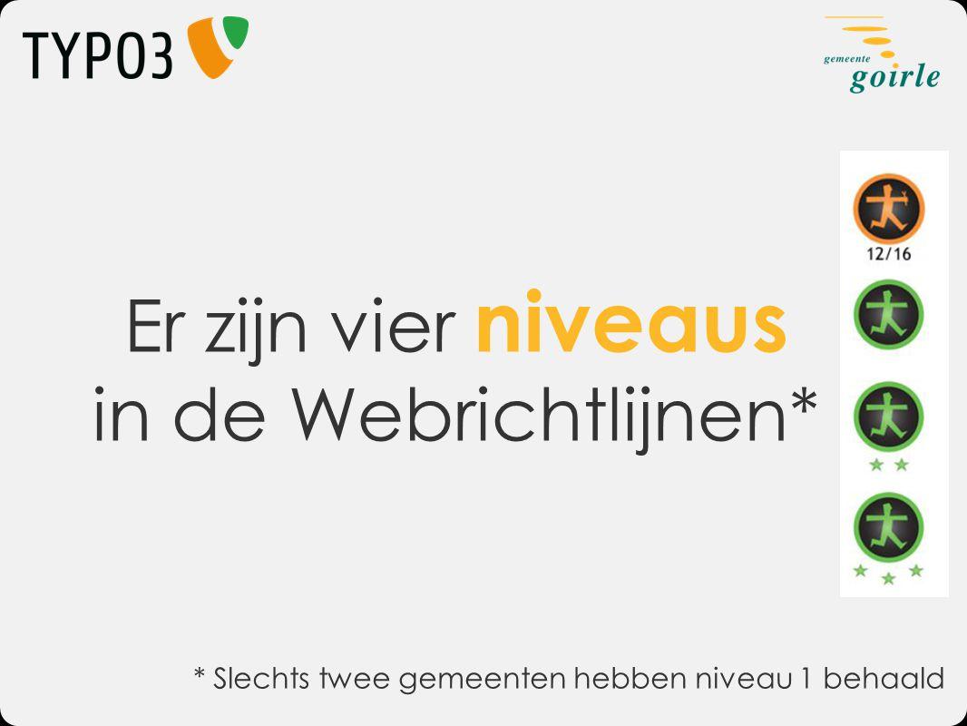 Er zijn vier niveaus in de Webrichtlijnen* * Slechts twee gemeenten hebben niveau 1 behaald