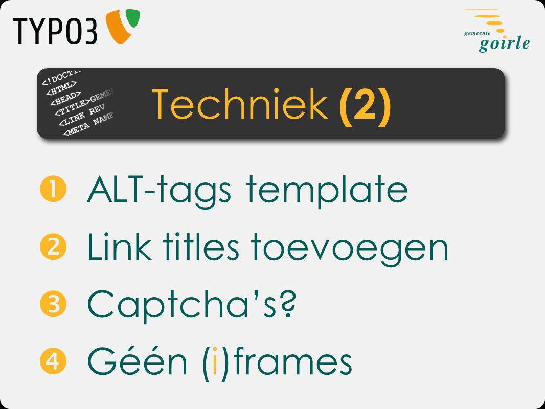  ALT-tags template  Link titles toevoegen  Captcha's?  Géén (i)frames Techniek (2)