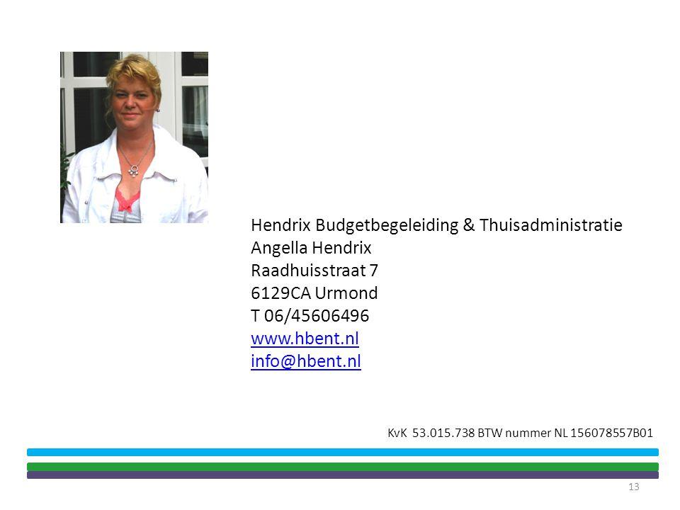 Hendrix Budgetbegeleiding & Thuisadministratie Angella Hendrix Raadhuisstraat 7 6129CA Urmond T 06/45606496 www.hbent.nl info@hbent.nl KvK 53.015.738 BTW nummer NL 156078557B01 13