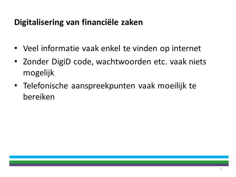 Digitalisering van financiële zaken • Veel informatie vaak enkel te vinden op internet • Zonder DigiD code, wachtwoorden etc.