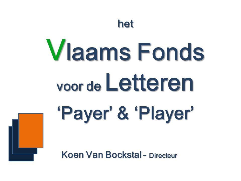 het V laams Fonds voor de Letteren 'Payer' & 'Player' Koen Van Bockstal - Directeur