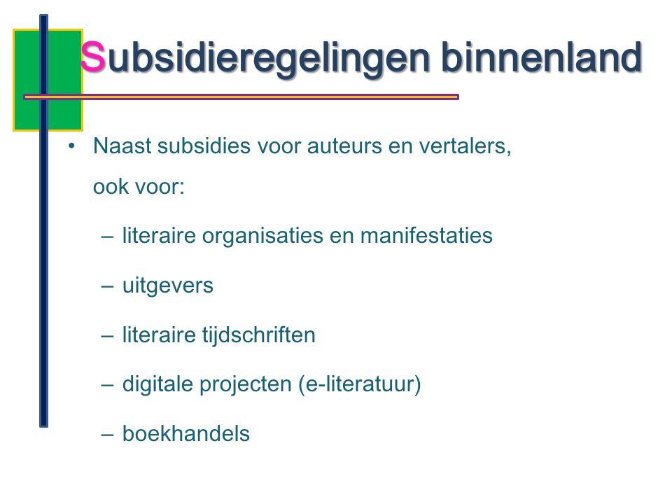 •Naast subsidies voor auteurs en vertalers, ook voor: –literaire organisaties en manifestaties –uitgevers –literaire tijdschriften –digitale projecten